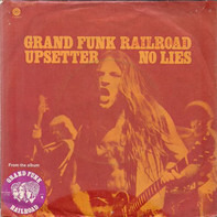 Grand Funk Railroad - Upsetter / No Lies