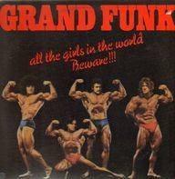 Grand Funk, Grand Funk Railroad - All The Girls In The World Beware !!!