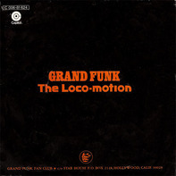Grand Funk Railroad - The Loco-Motion / Destitute & Losin'