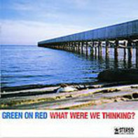 Green On Red - What Were We Thinking?