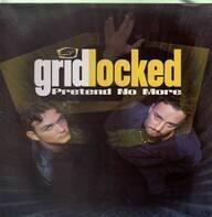 Gridlocked - Pretend no more