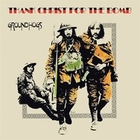 Groundhogs - Thank Christ For The Bomb