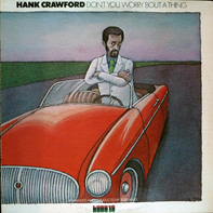 Hank Crawford - Don't You Worry 'Bout a Thing