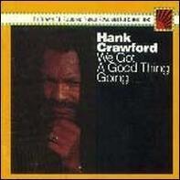 Hank Crawford - We Got a Good Thing Going