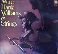 Hank Williams And Strings - More Hank Williams And Strings