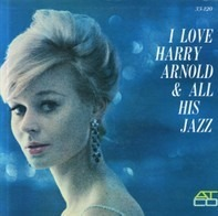 Harry Arnold - I Love Harry Arnold & All His Jazz