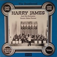 Harry James And His Orchestra , Helen Forrest - The Uncollected Harry James And His Orchestra, 1943-1946