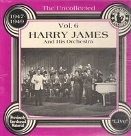 Harry James And His Orchestra - The Uncollected Vol. 6 1947-1949