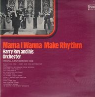 Harry Roy And His Orchester - Mama I Wanna Make Rhythm
