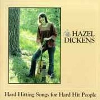 Hazel Dickens - Hard Hitting Songs for Hard Hit People