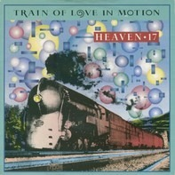 Heaven 17 - Train Of Love In Motion