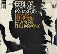 Hector Berlioz /Leonard Bernstein , The New York Philharmonic Orchestra - Symphonie Fantastique Op. 14