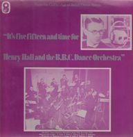 Henry Hall - It's Five-fifteen And Time For Henry Hall And The BBC Dance Orchestra