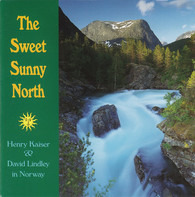 Henry Kaiser & David Lindley - The Sweet Sunny North