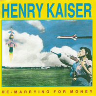 Henry Kaiser - Re-Marrying for Money
