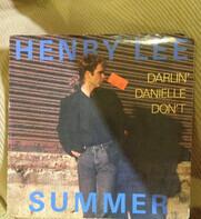 Henry Lee Summer - Darlin' Danielle Don't / Lovin' Man
