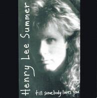 Henry Lee Summer - Till somebody loves you