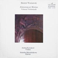 Henryk Wieniawski , Andrei Korsakov , Иоланта Мирошникова - Erinnerung An Moskau (Virtuose Violinmusik)