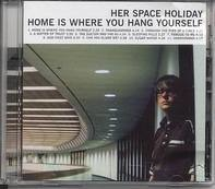Her Space Holiday - Home Is Where You Hang Yourself