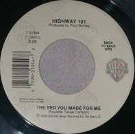 Highway 101 - The Bed You Made For Me  / Whiskey, If You Were A Woman