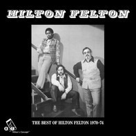Hilton Felton - The Best Of Hilton Felton 1970-74