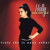 Holly Golightly - Truly She Is None Other (expanded Edition)