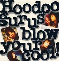 Hoodoo Gurus - Blow Your Cool!
