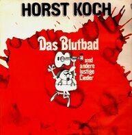 Horst Koch - Das Blutbad... Und Andere Lustige Lieder