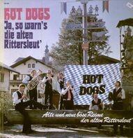 Hot Dogs - Ja so warns die alten Rittersleut