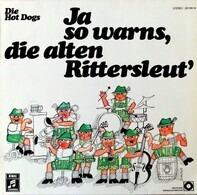 Hot Dogs - Ja So Warns, Die Alten Rittersleut'