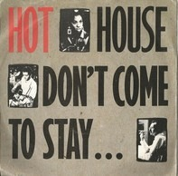 Hot House - Don't Come To Stay