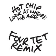 Hot Chip - Look At Where We Are ( Four Tet Rmx )