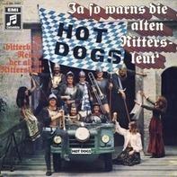 Hot Dogs - Ja So Warns Die Alten Rittersleut'
