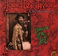 Hound Dog Taylor & The House Rockers - Beware of the Dog