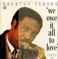 Houston Person - We Owe It All To Love