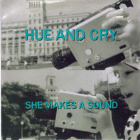 Hue & Cry - She Makes A Sound
