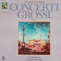 I Solisti Veneti & Claudio Scimone , Francesco Geminiani - Concerti Grossi Opus 7 Nr. 1-6