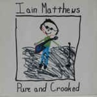Iain Matthews - Pure and Crooked