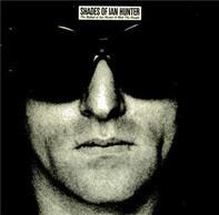 Ian Hunter - Shades Of Ian Hunter - The Ballad Of Ian Hunter & Mott The Hoople
