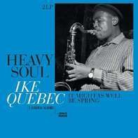 Ike Quebec - Heavy Sould/It Might As We As Well Be Spring