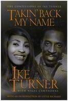 Ike Turner, Nigel Cawthorne - Takin' Back My Name: The Confession of Ike Turner