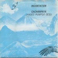 Incantation - Cacharpaya (Andes Pumpsá Dèsi)
