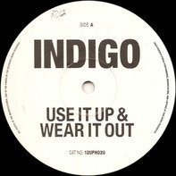Indigo / Utopia - Use It Up & Wear It Out / Feel The Need In Me