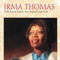Irma Thomas - Walk Around Heaven: New Orleans Soul Gospel