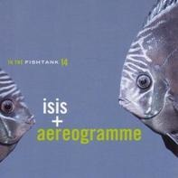 ISIS/AEREOGRAMME - IN THE FISHTANK