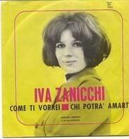 Iva Zanicchi - Come Ti Vorrei / Chi Potra' Amarti