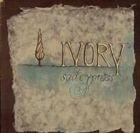 Ivory - Sad Cypress