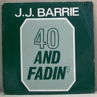 J. J. Barrie - 40 And Fadin'
