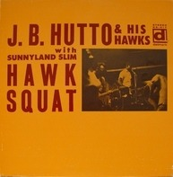 J.B. Hutto & The Hawks With Sunnyland Slim - Hawk Squat