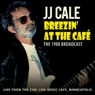 J.J. Cale - Breezin' at the Café (The 1988 Broadcast)
